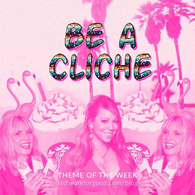 Be a Cliché